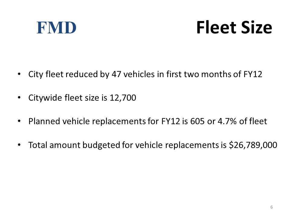 FMD Fleet Size City fleet reduced by 47 vehicles in first two months of FY12.