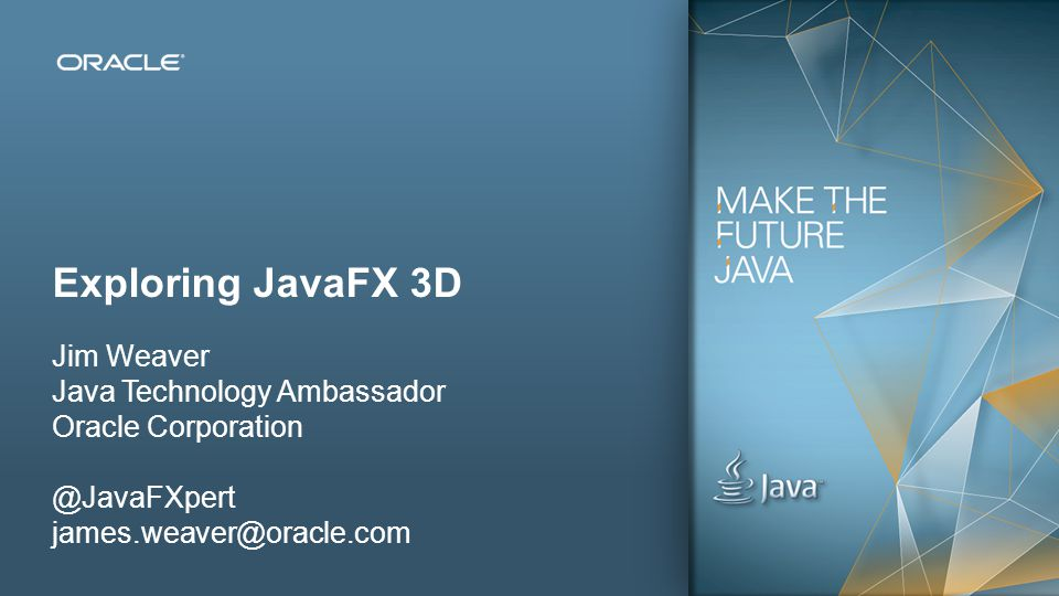 Exploring JavaFX 3D Jim Weaver Java Technology Ambassador
