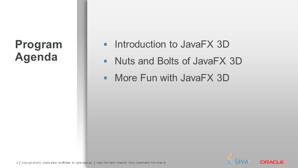 Program Agenda Introduction to JavaFX 3D Nuts and Bolts of JavaFX 3D