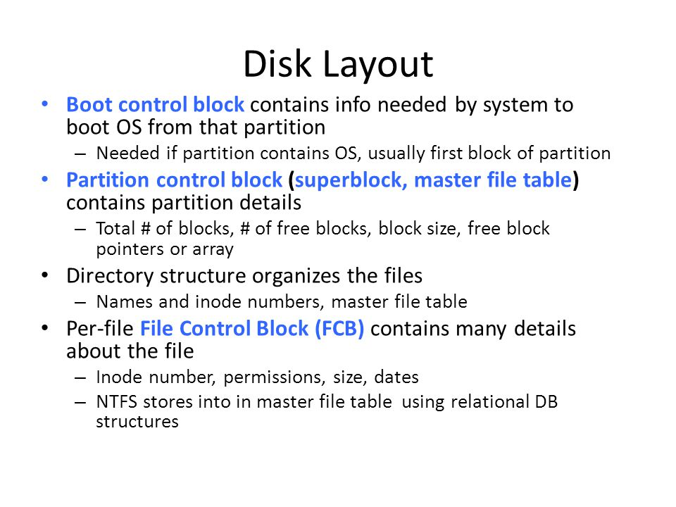 Disk Layout Boot control block contains info needed by system to boot OS from that partition.