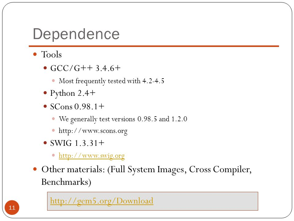 Dependence Tools. GCC/G++ 3.4.6+ Most frequently tested with 4.2-4.5. Python 2.4+ SCons 0.98.1+
