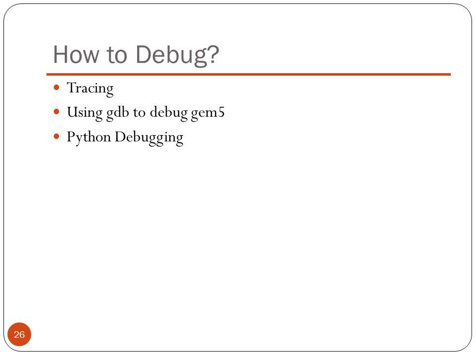 How to Debug Tracing Using gdb to debug gem5 Python Debugging