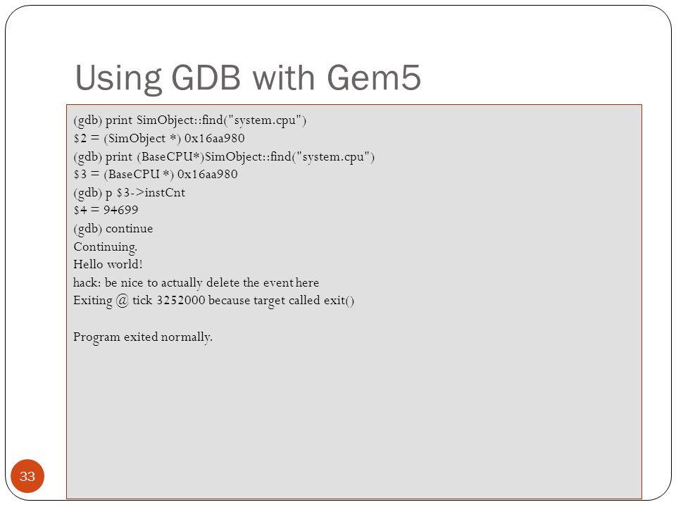 Using GDB with Gem5 (gdb) print SimObject::find( system.cpu )