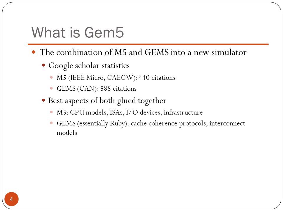 What is Gem5 The combination of M5 and GEMS into a new simulator
