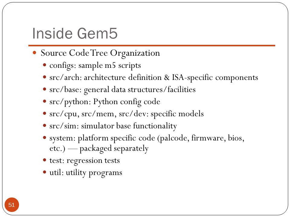 Inside Gem5 Source Code Tree Organization configs: sample m5 scripts
