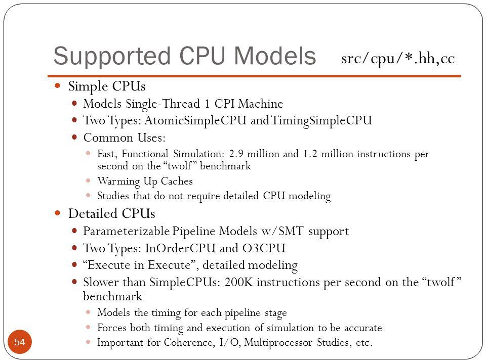 Supported CPU Models src/cpu/*.hh,cc Simple CPUs Detailed CPUs