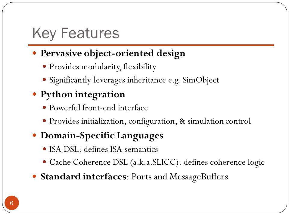 Key Features Pervasive object-oriented design Python integration