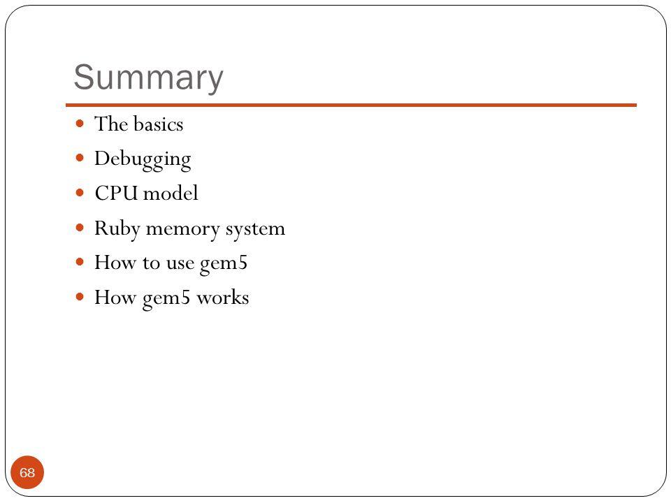 Summary The basics Debugging CPU model Ruby memory system