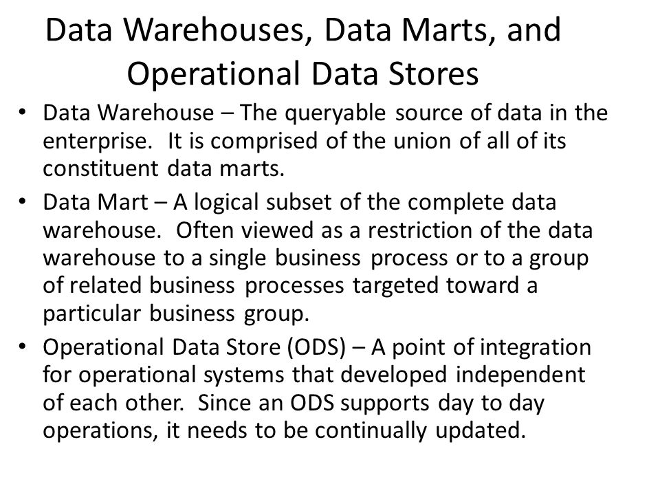 Data Warehouses, Data Marts, and Operational Data Stores