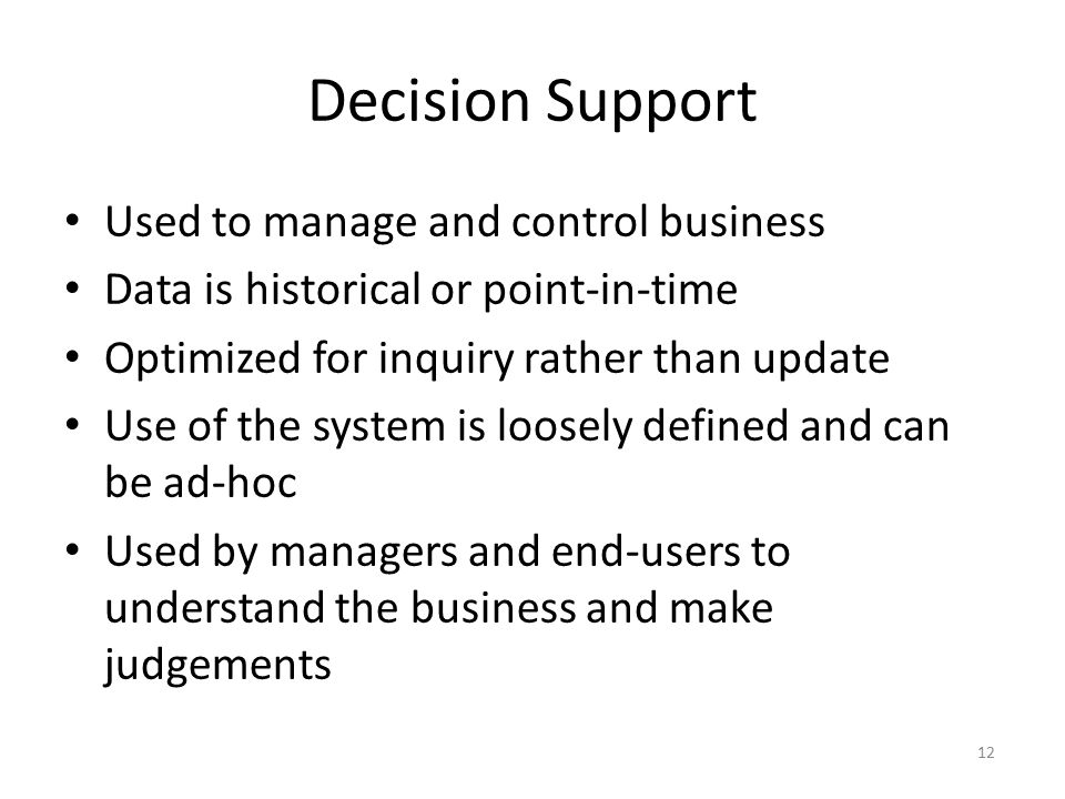 Decision Support Used to manage and control business