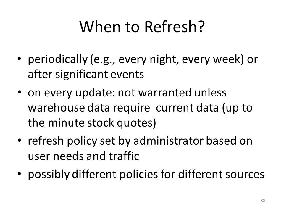 When to Refresh periodically (e.g., every night, every week) or after significant events.