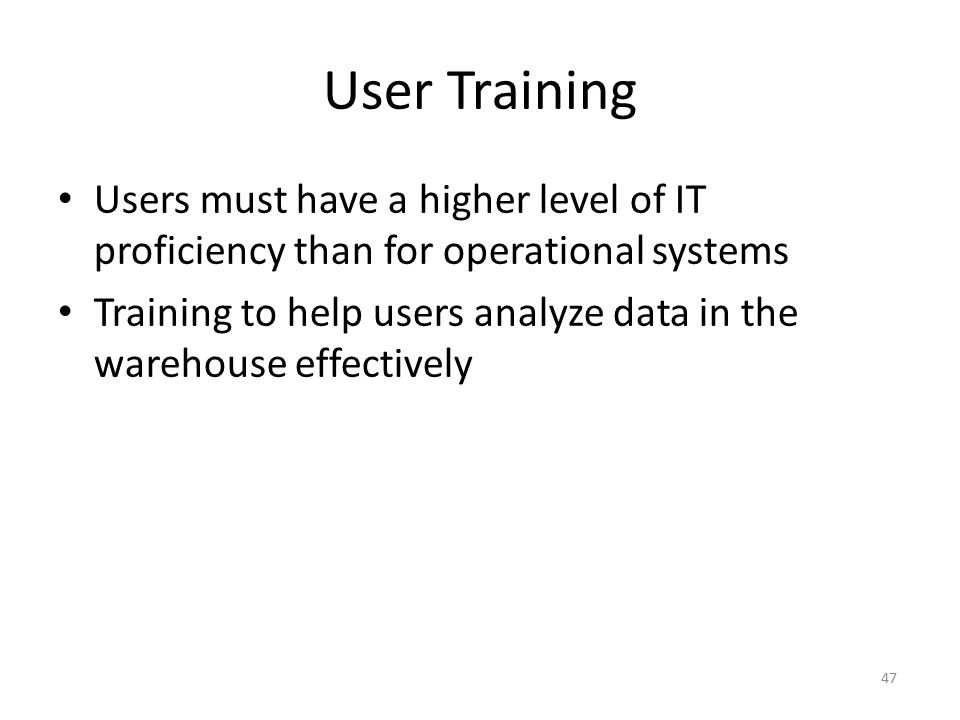 User Training Users must have a higher level of IT proficiency than for operational systems.