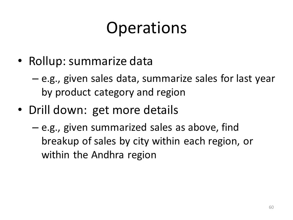 Operations Rollup: summarize data Drill down: get more details