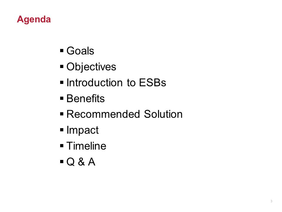 Goals Objectives Introduction to ESBs Benefits Recommended Solution