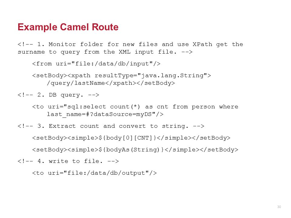 Example Camel Route <!-- 1. Monitor folder for new files and use XPath get the surname to query from the XML input file. -->