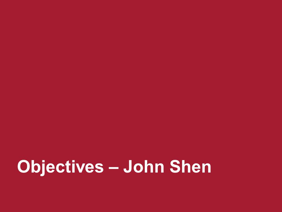 John Shen Objectives – John Shen