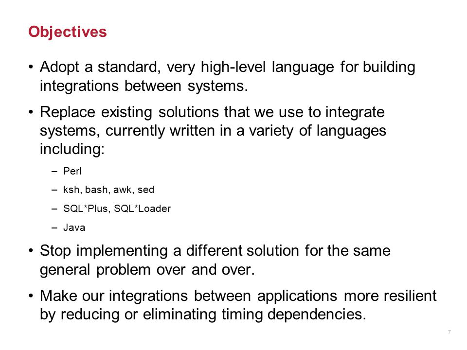 Objectives Adopt a standard, very high-level language for building integrations between systems.