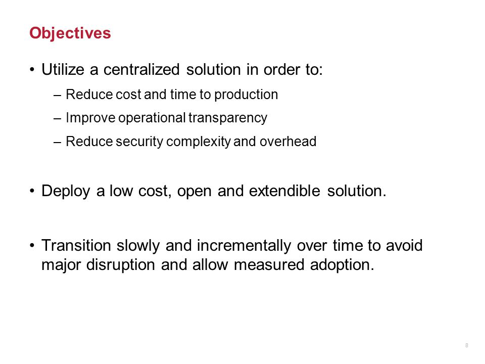 Utilize a centralized solution in order to: