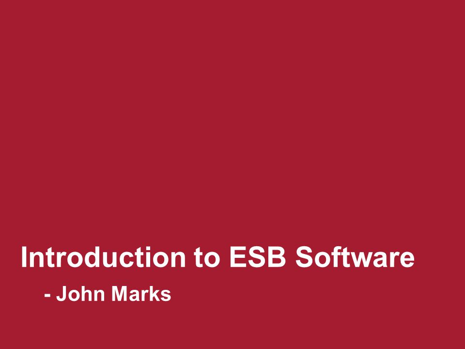 Introduction to ESB Software - John Marks