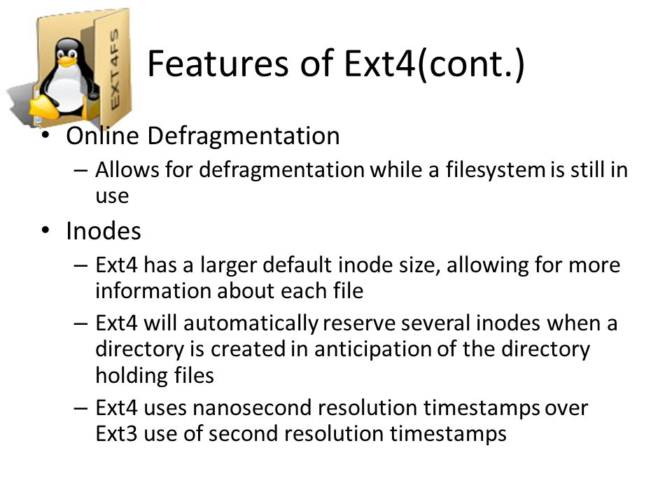 Features of Ext4(cont.) Online Defragmentation Inodes