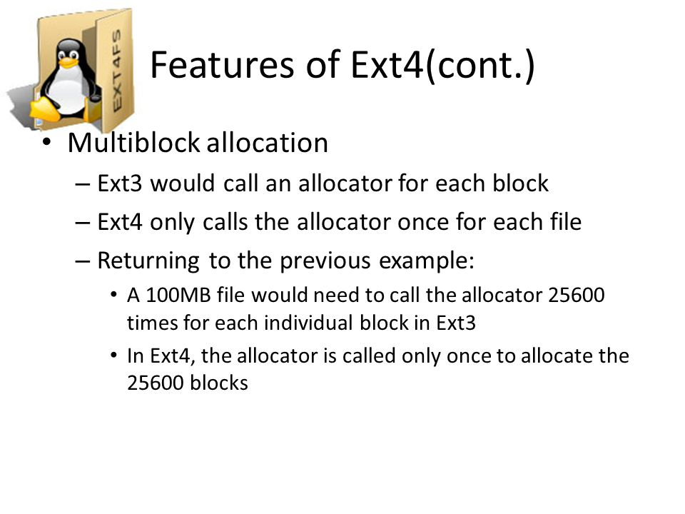 Features of Ext4(cont.) Multiblock allocation