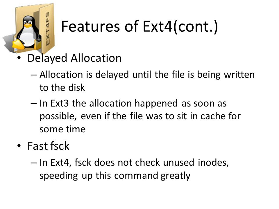 Features of Ext4(cont.) Delayed Allocation Fast fsck