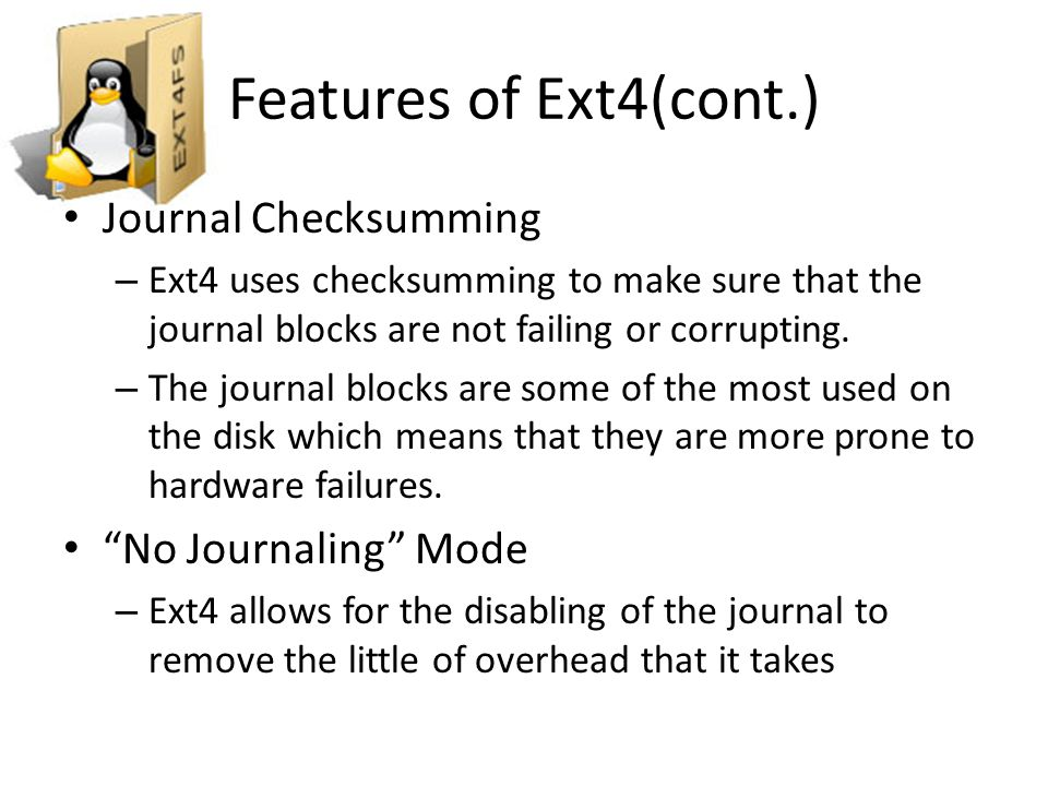 Features of Ext4(cont.) Journal Checksumming No Journaling Mode