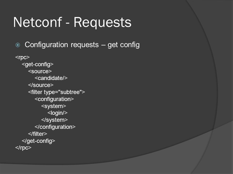 Netconf - Requests Configuration requests – get config <rpc>