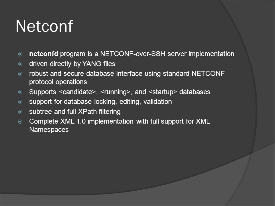 Netconf netconfd program is a NETCONF-over-SSH server implementation
