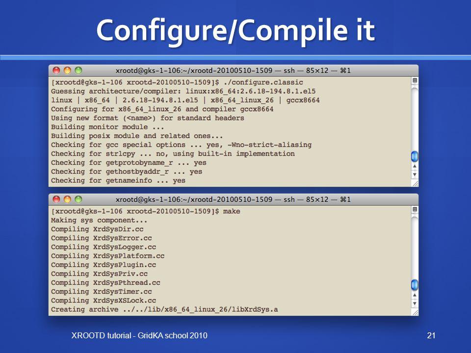 Configure/Compile it XROOTD tutorial - GridKA school 2010