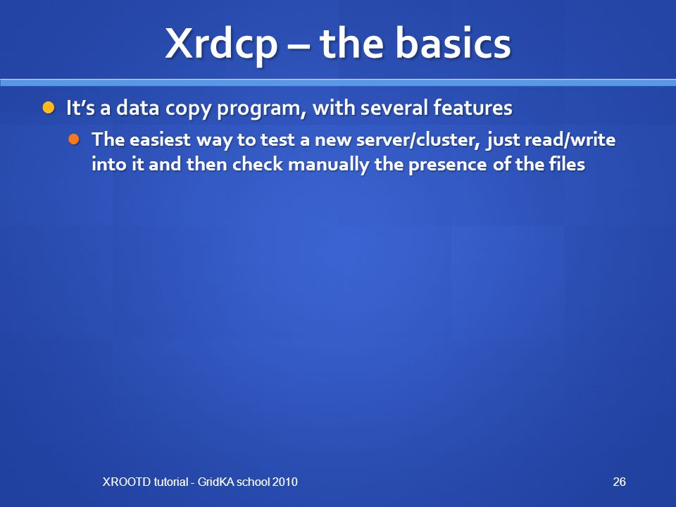 Xrdcp – the basics It's a data copy program, with several features
