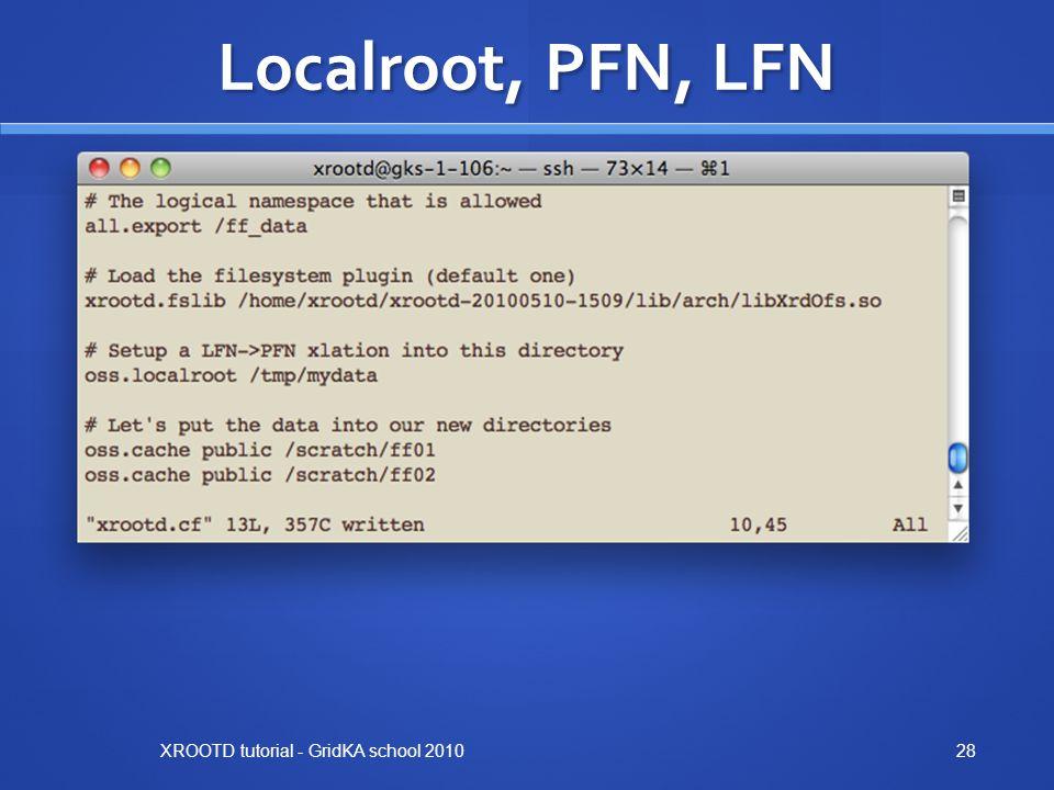 Localroot, PFN, LFN XROOTD tutorial - GridKA school 2010
