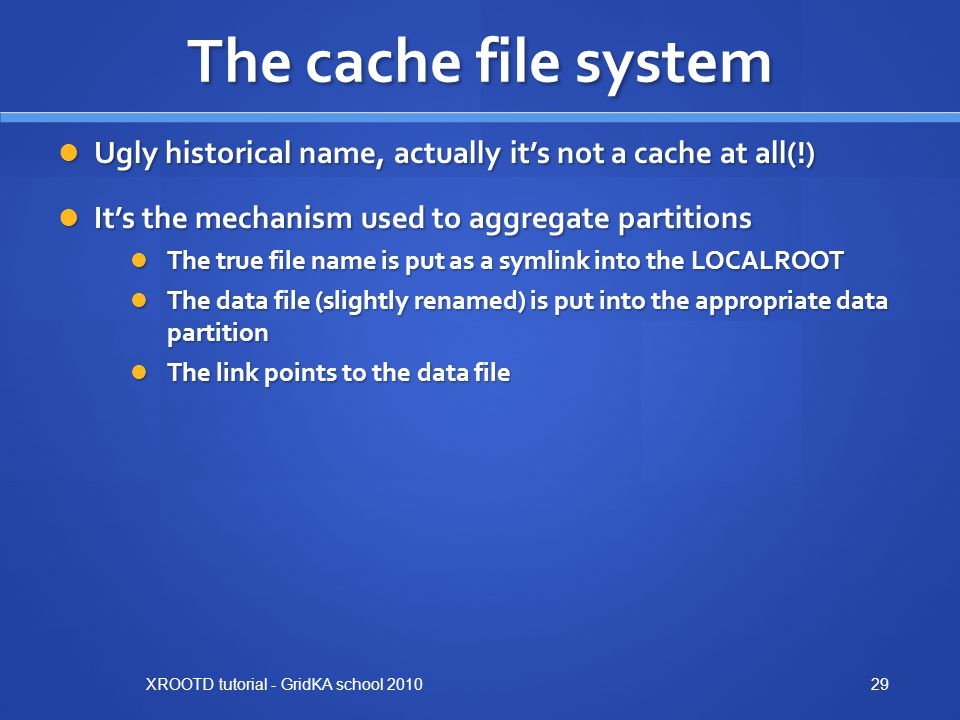 The cache file system Ugly historical name, actually it's not a cache at all(!) It's the mechanism used to aggregate partitions.