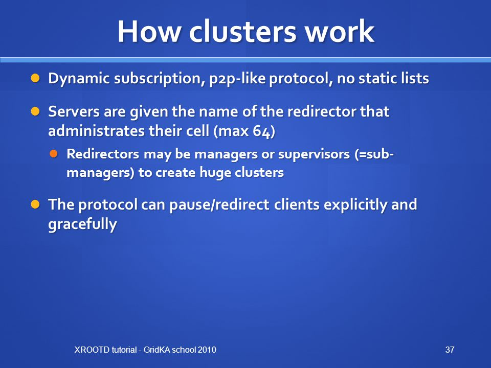 How clusters work Dynamic subscription, p2p-like protocol, no static lists.