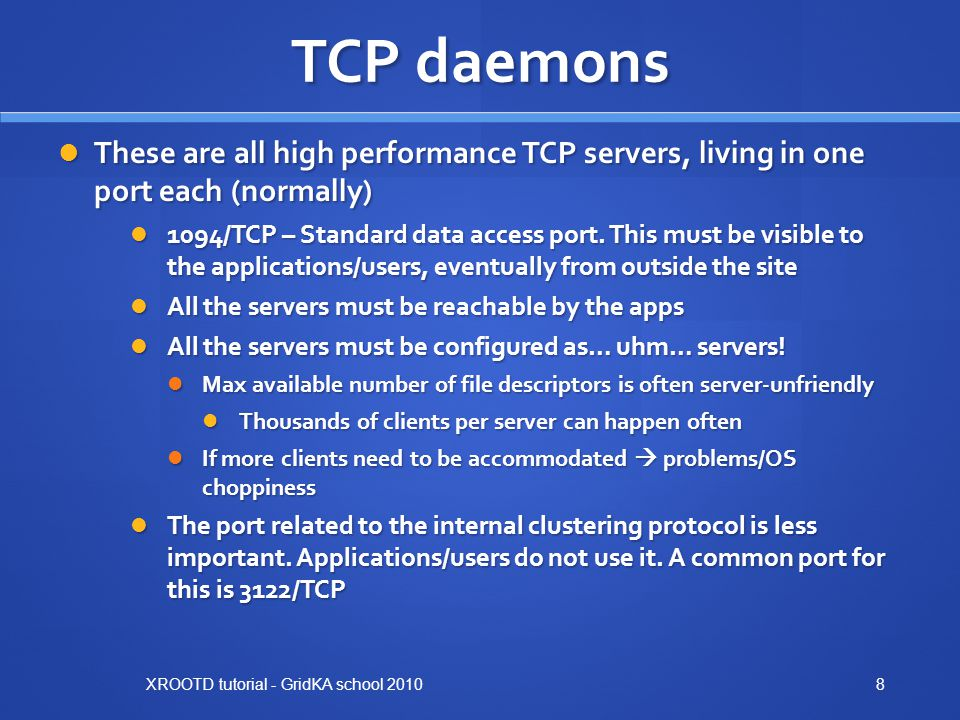 TCP daemons These are all high performance TCP servers, living in one port each (normally)