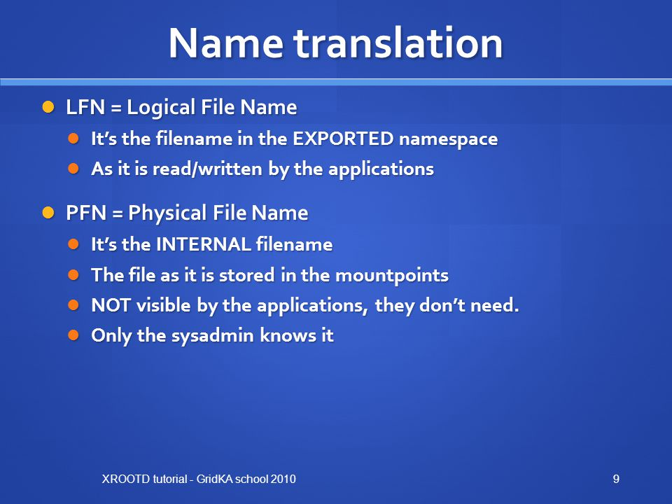 Name translation LFN = Logical File Name PFN = Physical File Name