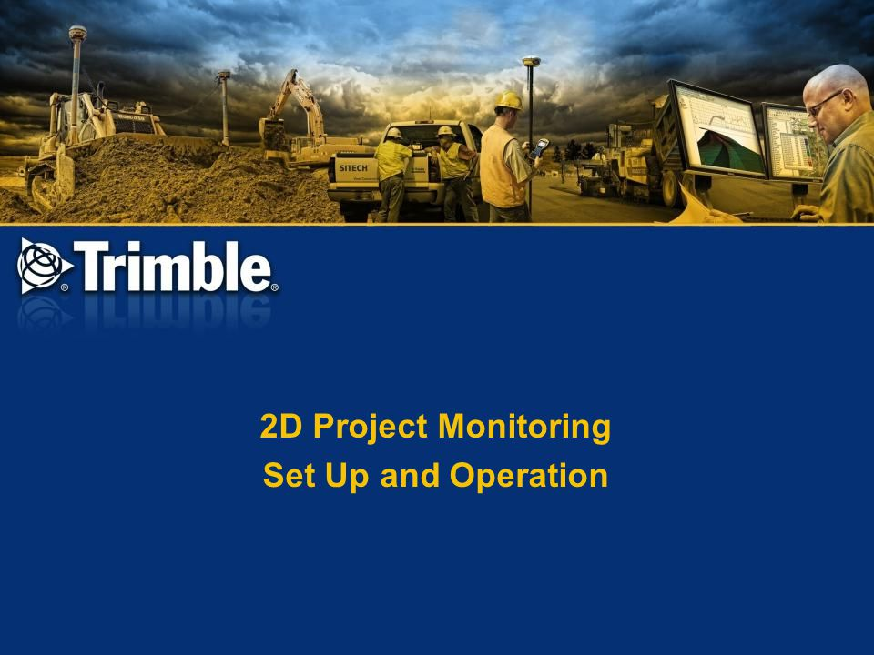 2D Project Monitoring Set Up and Operation
