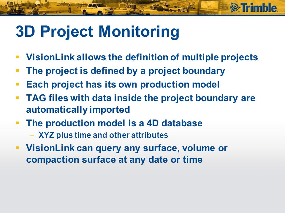3D Project Monitoring VisionLink allows the definition of multiple projects. The project is defined by a project boundary.