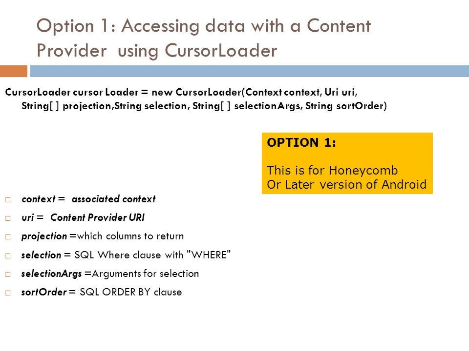 Option 1: Accessing data with a Content Provider using CursorLoader