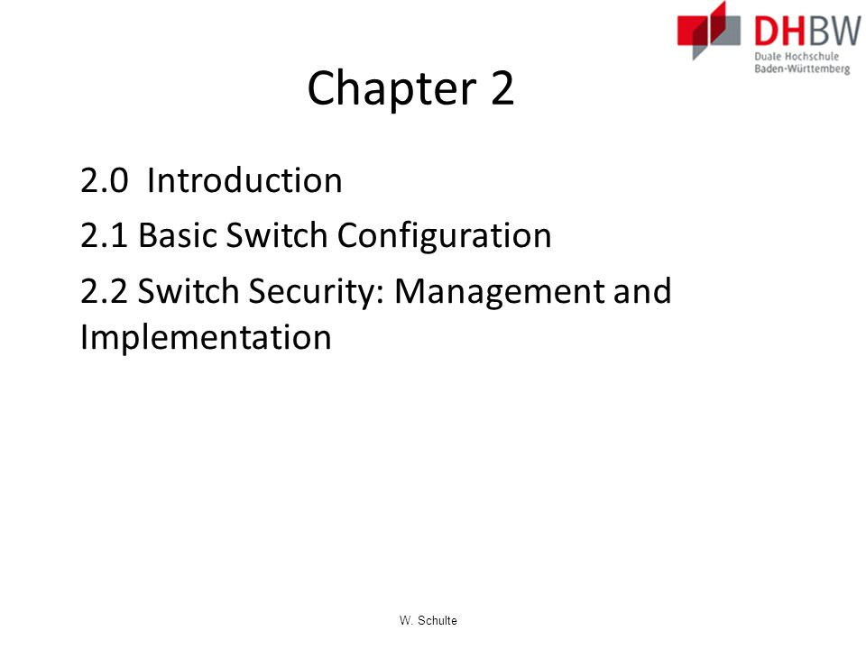 Chapter 2 2.0 Introduction 2.1 Basic Switch Configuration 2.2 Switch Security: Management and Implementation