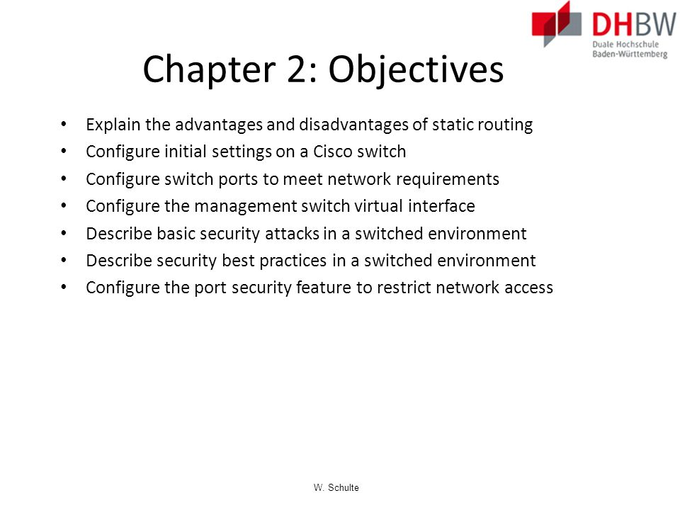 Chapter 2: Objectives Explain the advantages and disadvantages of static routing. Configure initial settings on a Cisco switch.