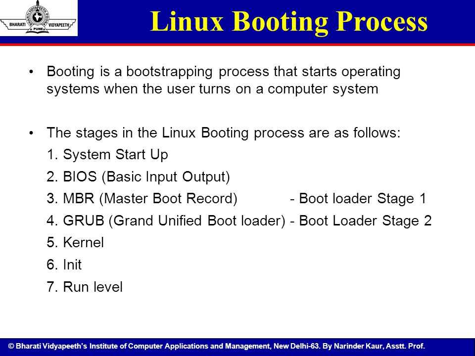 Linux Booting Process Booting is a bootstrapping process that starts operating systems when the user turns on a computer system.