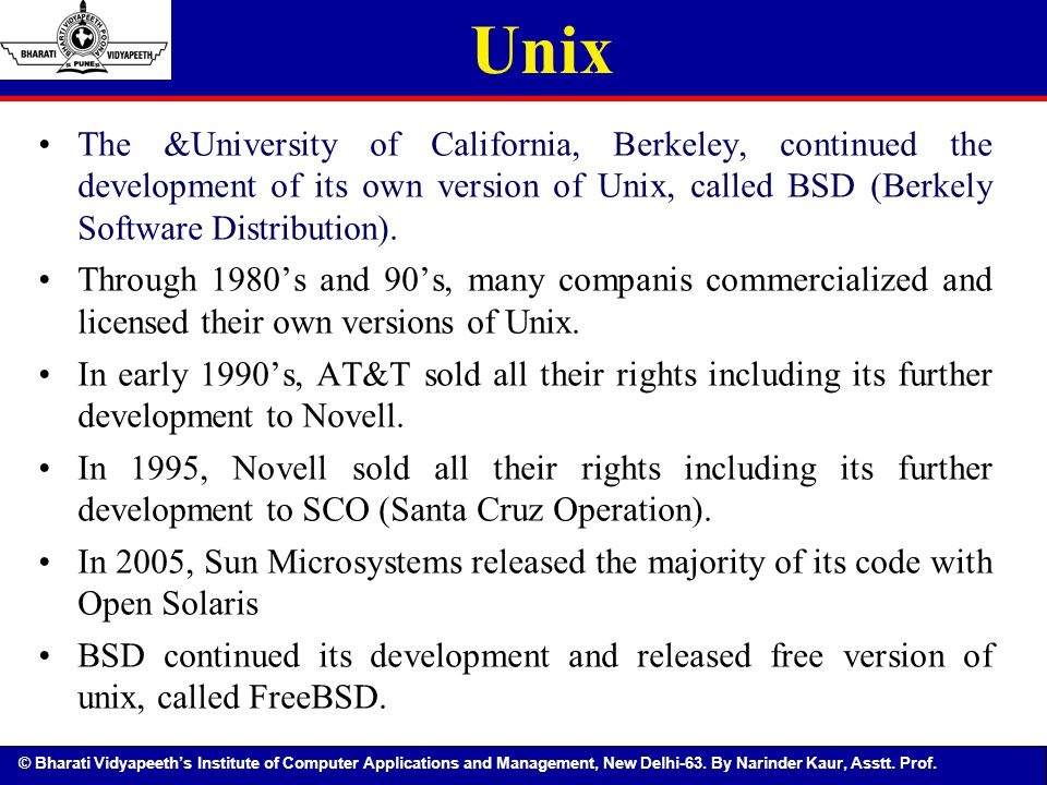 Unix The &University of California, Berkeley, continued the development of its own version of Unix, called BSD (Berkely Software Distribution).