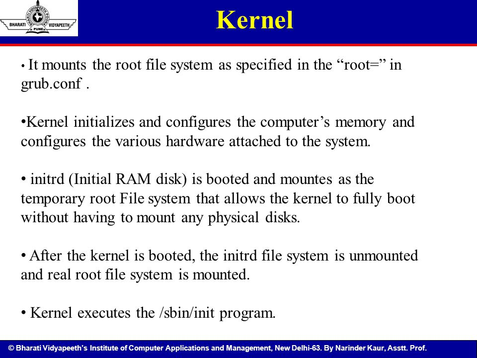 Kernel It mounts the root file system as specified in the root= in grub.conf .