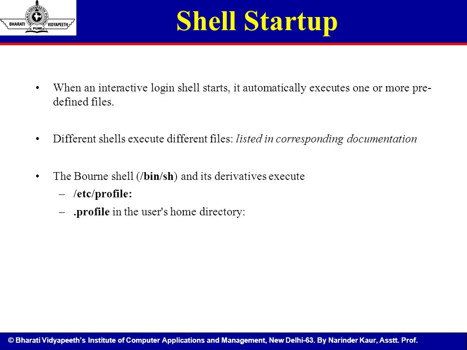 Shell Startup When an interactive login shell starts, it automatically executes one or more pre- defined files.