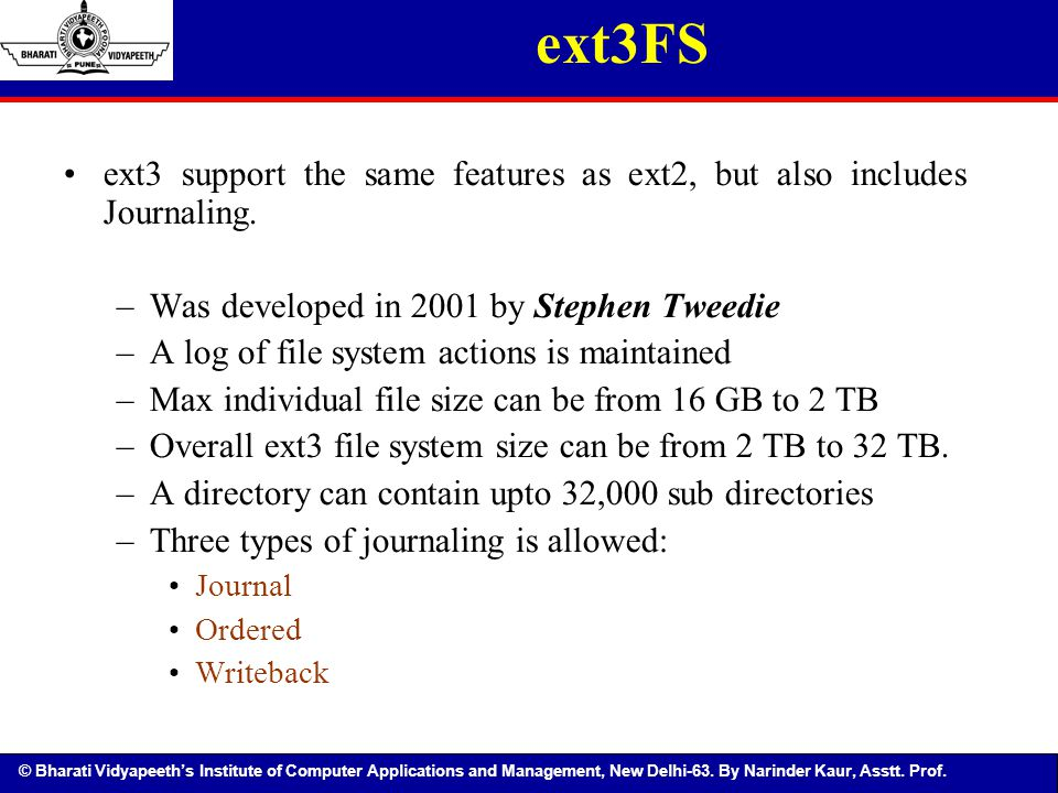 ext3FS ext3 support the same features as ext2, but also includes Journaling. Was developed in 2001 by Stephen Tweedie.