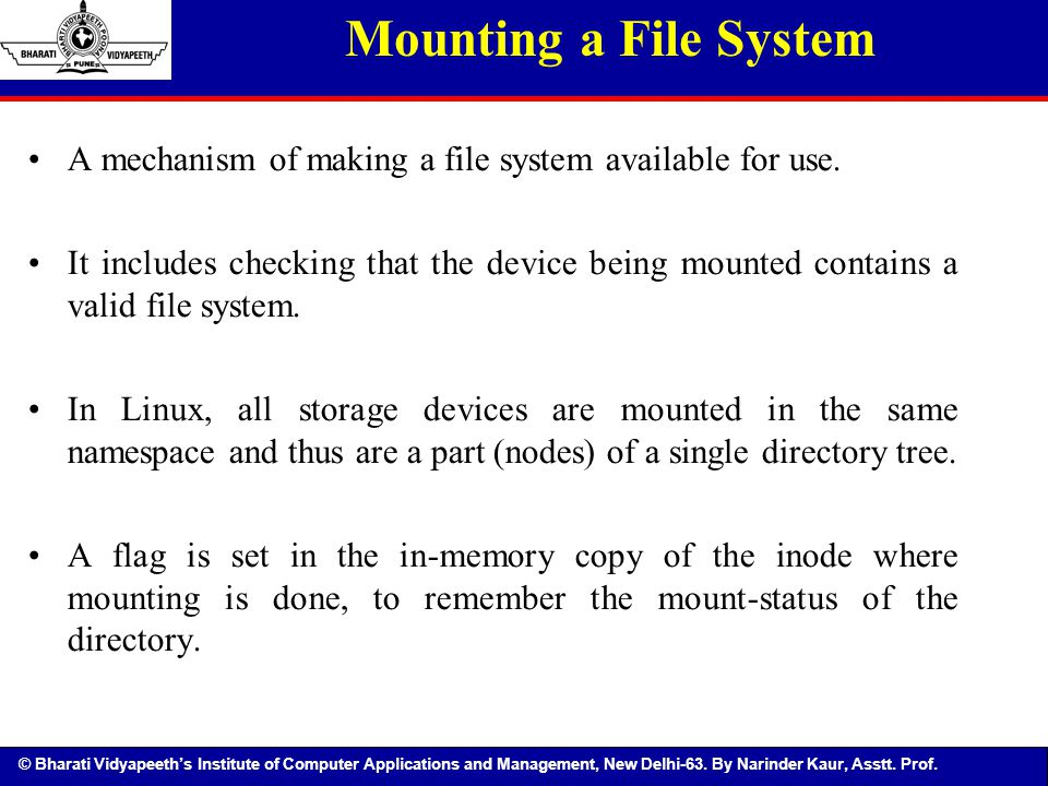 Mounting a File System A mechanism of making a file system available for use.