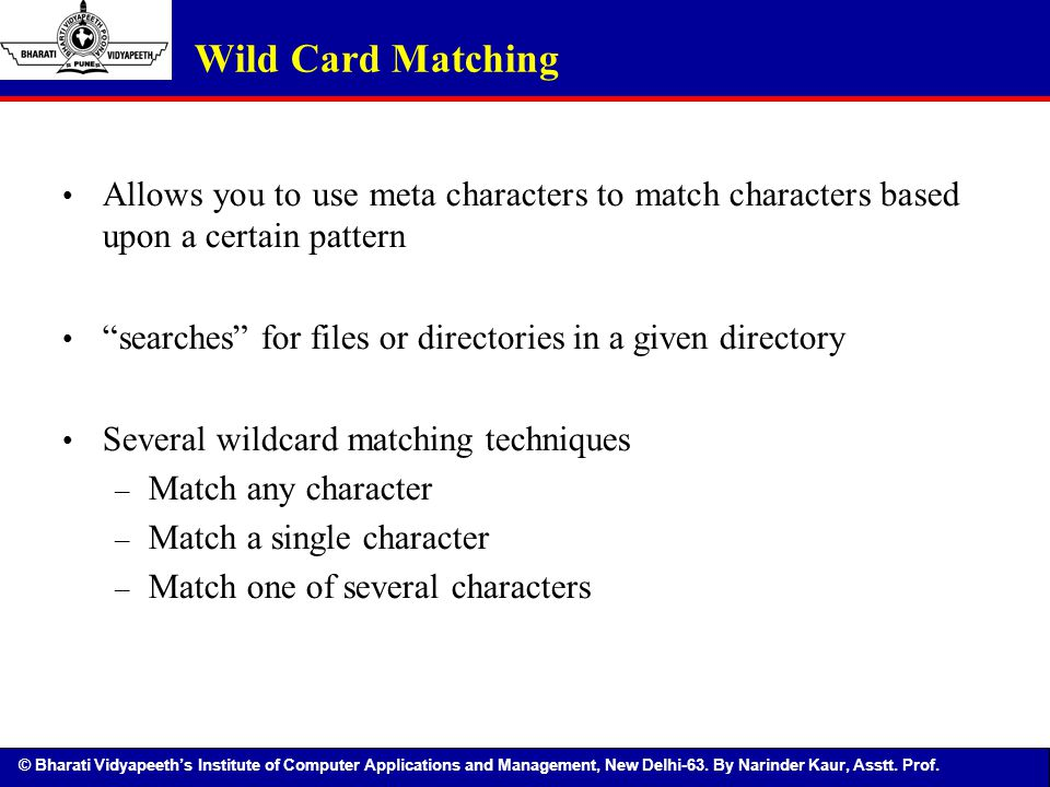 Wild Card Matching Allows you to use meta characters to match characters based upon a certain pattern.