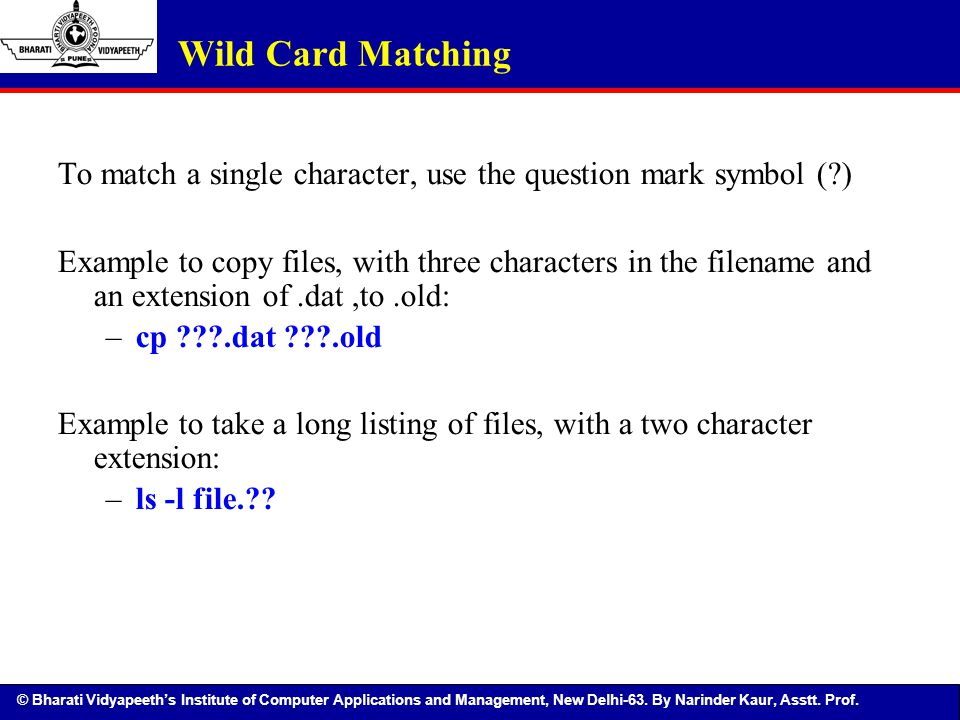 Wild Card Matching To match a single character, use the question mark symbol ( )