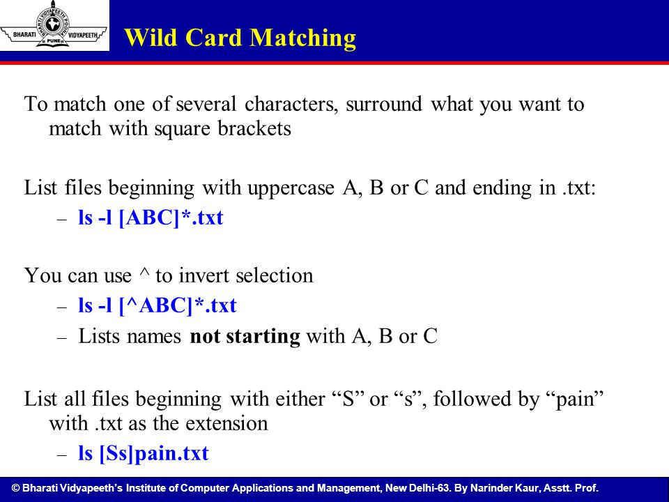 Wild Card Matching To match one of several characters, surround what you want to match with square brackets.